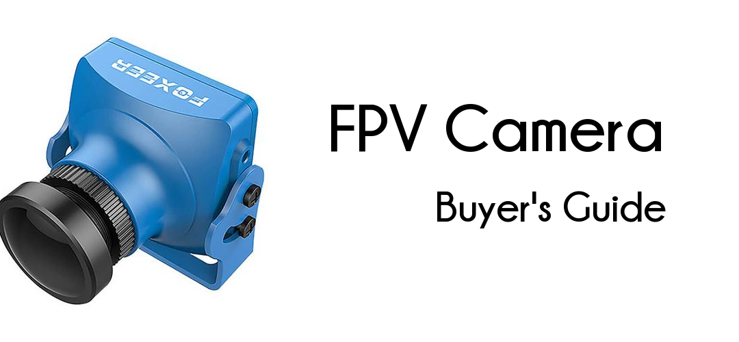 FPV Camera Buyers Guide | Propwashed